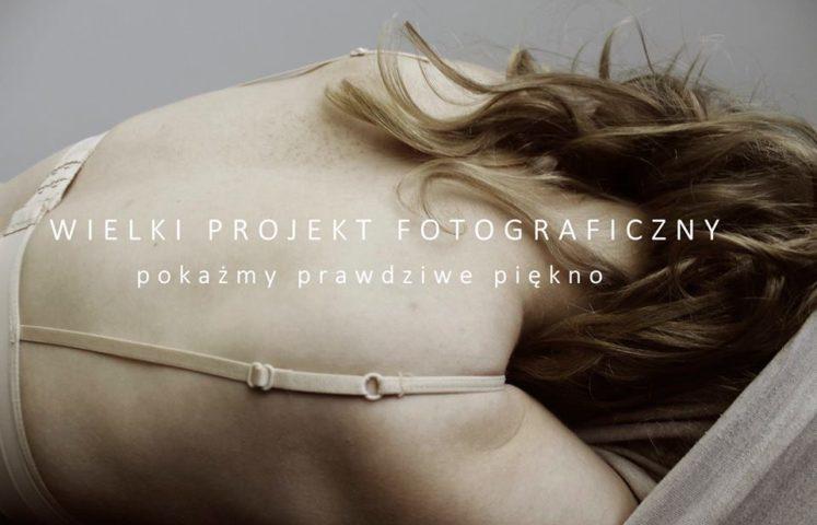 Wielki Projekt Fotograficzny - Pokażmy prawdziwe piękno!
